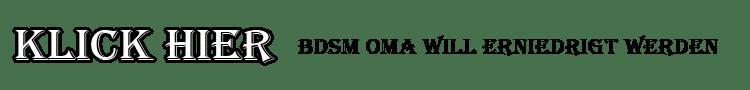BDSM Oma will erniedrigt werden